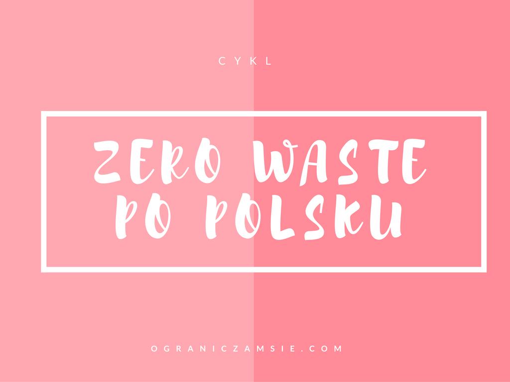 zero waste po polsku, wyzwanie, bez smieci, ile generujemy smieci, ile wyrzucamy